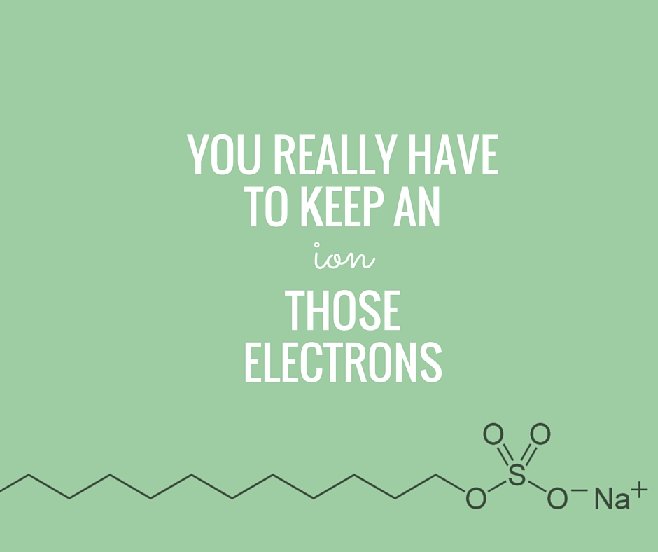You really have to keen an ion those electrons